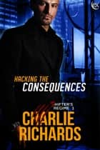 Hacking the Consequences ebook by Charlie Richards