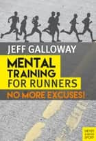 Mental Training for Runners - No More Excuses! eBook by Jeff Galloway