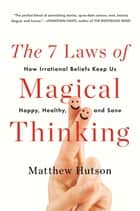 The 7 Laws of Magical Thinking ebook by Matthew Hutson