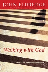 Walking with God - Talk to Him. Hear from Him. Really. ebook by John Eldredge