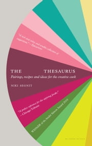 The Flavor Thesaurus - A Compendium of Pairings, Recipes and Ideas for the Creative Cook ebook by Niki Segnit