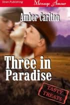 Three In Paradise ebook by Amber Carlton