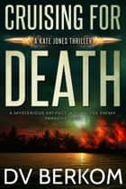 Cruising for Death - A Kate Jones Thriller ebook by D.V. Berkom