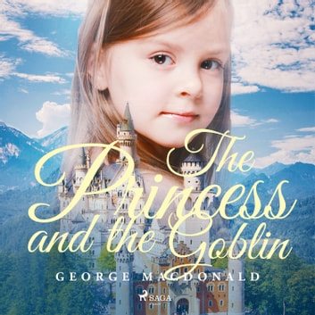 The Princess and the Goblin audiobook by George Macdonald