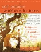 The Self-Esteem Workbook for Teens ebook by Lisa M. Schab, LCSW