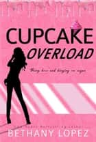 Cupcake Overload ebook by Bethany Lopez