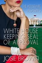 The Housewife Assassin's White House Keeping Seal of Approval - Book #19 - The Housewife Assassin Series ebook by Josie Brown