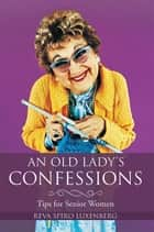 An Old Lady'S Confessions - Tips for Senior Women ebook by Reva Spiro Luxenberg