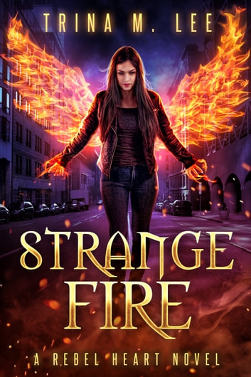Strange Fire (Rebel Heart Book 3) ebook by Trina M. Lee