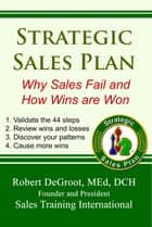 Strategic Sales Plan - Why Sales Fail and How Wins are Won ebook by Robert P DeGroot