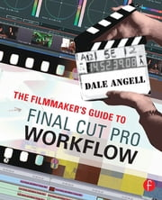 The Filmmaker's Guide to Final Cut Pro Workflow ebook by Dale Angell
