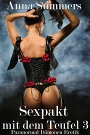 Sexpakt mit dem Teufel 3 - Sexpakt mit dem Teufel, #3 ebook by Anna Summers