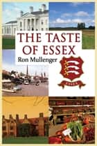 The Taste of Essex ebook by Ron Mullenger