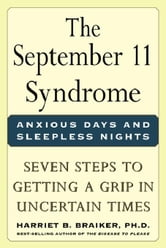 The September 11 Syndrome: Seven Steps to Getting a Grip in Uncertain Times ebook by Braiker, Harriet