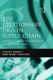The Relationship-Driven Supply Chain - Creating a Culture of Collaboration throughout the Chain ebook by Mr Barry Crocker,Mr Stuart Emmett