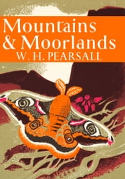 Mountains and Moorlands (Collins New Naturalist Library, Book 11) ebook by W. H. Pearsall