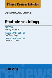 Photodermatology, An Issue of Dermatologic Clinics, ebook by Henry Lim