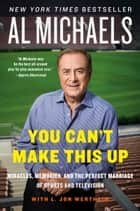You Can't Make This Up - Miracles, Memories, and the Perfect Marriage of Sports and Television eBook by Al Michaels, L. Jon Wertheim