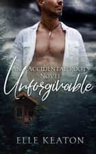 Unforgivable - Accidental Roots, #6 ebook by Elle Keaton