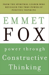 Power Through Constructive Thinking ebook by Emmet Fox