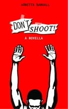 Don't Shoot ebook by Arnetta Randall