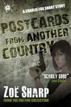 Postcards From Another Country: from the FOX FIVE Charlie Fox short story collection ebook by Zoe Sharp