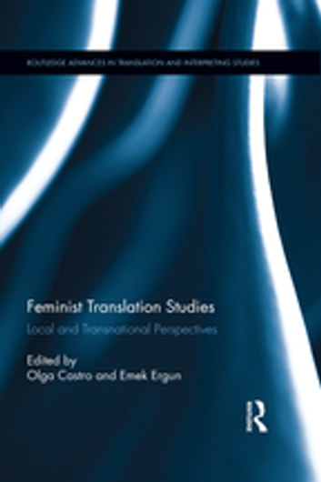 Feminist Translation Studies - Local and Transnational Perspectives ebook by