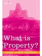 What is Property? ebook by Pierre-Joseph Proudhon