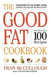 The Good Fat Cookbook ebook by Fran McCullough,Dr. Barry Sears