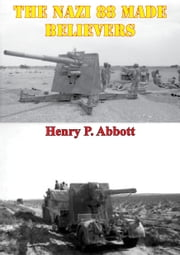 The Nazi 88 Made Believers ebook by Henry P. Abbott