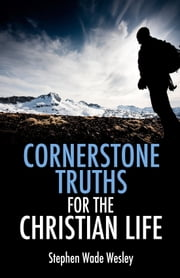 Cornerstone Truths For The Christian Life - Cornerstone Truths Devotional ebook by Stephen Wesley