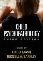 Child Psychopathology, Third Edition ebook by Eric J. Mash, PhD,Russell A. Barkley, PhD, ABPP, ABCN