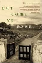 But Come Ye Back ebook by Beth Lordan
