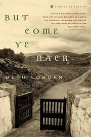 But Come Ye Back - A Novel in Stories ebook by Beth Lordan