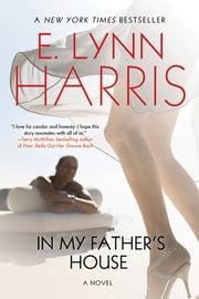 In My Father's House - A Novel ebook by E. Lynn Harris