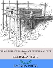 The Walrus Hunters: A Romance of the Realms of Ice ebook by R.M. Ballantyne