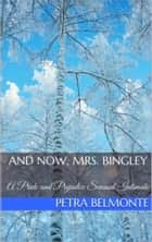 And Now, Mrs. Bingley ebook by Petra Belmonte, Jane Hunter
