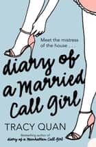 Diary of a Married Call Girl ebook by Tracy Quan
