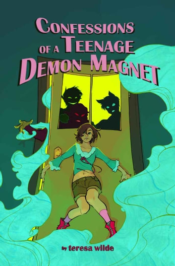Confessions Of A Teenage Demon Magnet ebook by Teresa Wilde