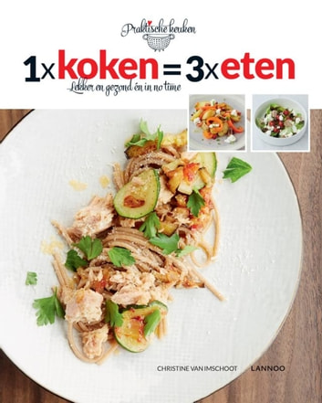 1 x koken = 3 x eten ) - lekker en gezond én in no time ebook by Christine Van Imschoot