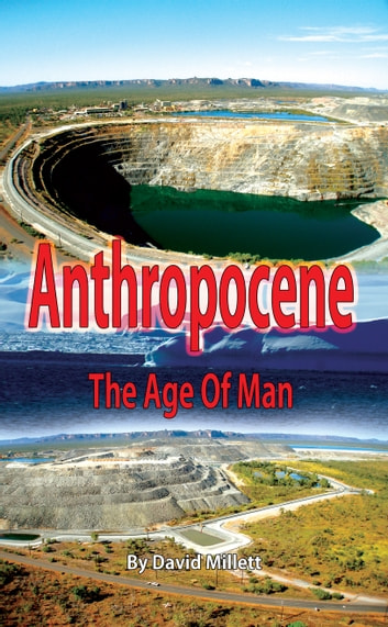 Anthropocene - The age of man ebook by David Millett