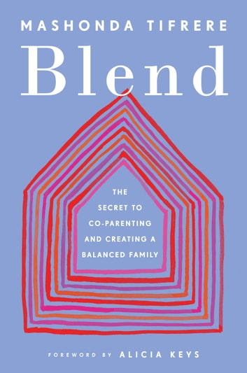 Blend - The Secret to Co-Parenting and Creating a Balanced Family ebook by Mashonda Tifrere