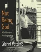 Not Being God ebook by Gianni Vattimo,Piergiorgio Paterlini,William McCuaig