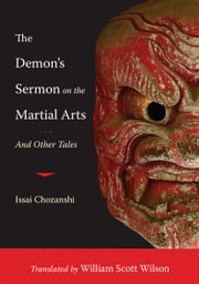The Demon's Sermon on the Martial Arts: And Other Tales ebook by Issai Chozanshi,William Scott Wilson