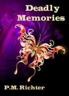 Deadly Memories ebook by Pamela M. Richter