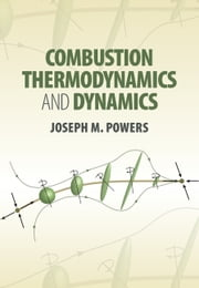 Combustion Thermodynamics and Dynamics ebook by Joseph M. Powers