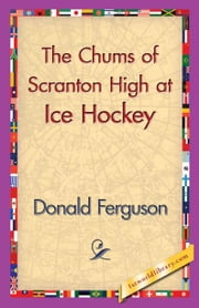 The Chums of Scranton High at Ice Hockey ebook by Ferguson, Donald