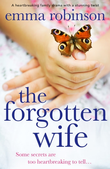 The Forgotten Wife - A heartbreaking family drama with a stunning twist ebook by Emma Robinson