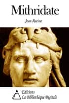 Mithridate ebook by Jean Racine