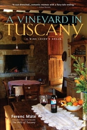 A Vineyard in Tuscany: A Wine Lover's Dream ebook by Kobo.Web.Store.Products.Fields.ContributorFieldViewModel